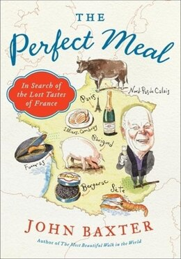 Book The Perfect Meal: In Search Of The Lost Tastes Of France by John Baxter