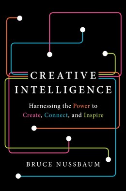 Book Creative Intelligence: Harnessing The Power To Create, Connect, And Inspire by Bruce Nussbaum
