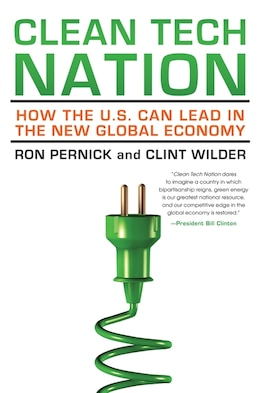 Book Clean Tech Nation: How The U.s. Can Lead In The New Global Economy by Ron Pernick