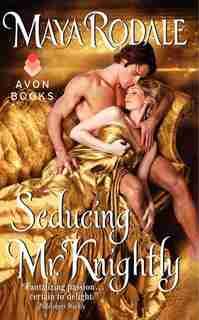 Seducing Mr. Knightly by Maya Rodale