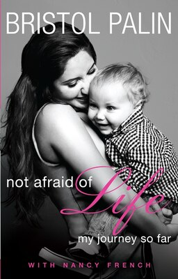 Book Not Afraid Of Life: My Journey So Far by Bristol Palin