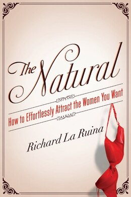 Book The Natural: How To Effortlessly Attract The Women You Want by Richard La Ruina