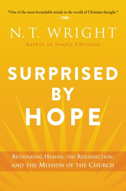 Book Surprised by Hope: Rethinking Heaven, the Resurrection, and the Mission of the Church by N T T. Wright