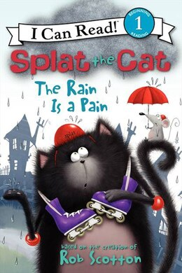 Book Splat The Cat: The Rain Is A Pain: The Rain Is A Pain by Rob Scotton