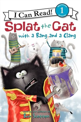 Book Splat The Cat With A Bang And A Clang: With A Bang And A Clang by Rob Scotton