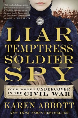 Book Liar, Temptress, Soldier, Spy: Four Women Undercover in the Civil War by Karen Abbott