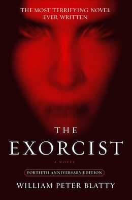 Book The Exorcist: 40th Anniversary Edition by William Peter Blatty