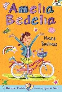 Amelia Bedelia Chapter Book #1: Amelia Bedelia Means Business: Amelia Bedelia Means Business
