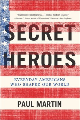 Book Secret Heroes: Everyday Americans Who Shaped Our World by Paul Martin