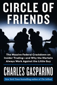 Circle Of Friends: The Massive Federal Crackdown On Insider Trading---and Why The Markets Always…