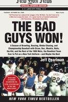 The Bad Guys Won: A Season of Brawling, Boozing, Bimbo Chasing, and Championship Baseball with…