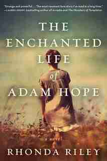The Enchanted Life Of Adam Hope: A Novel by Rhonda Riley
