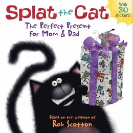 Book Splat The Cat: The Perfect Present For Mom & Dad: The Perfect Present For Mom & Dad by Rob Scotton