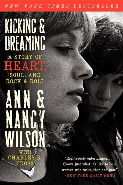 Kicking & Dreaming: A Story Of Heart, Soul, And Rock And Roll by Ann Wilson