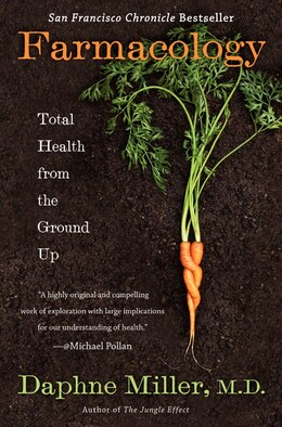 Book Farmacology: Total Health From The Ground Up by Daphne, M.d. Miller