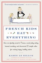 French Kids Eat Everything: How Our Family Moved To France, Cured Picky Eating, Banned Snacking…