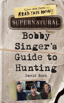Book Supernatural: Bobby Singer's Guide To Hunting: Bobby Singer's Guide To Hunting by David Reed
