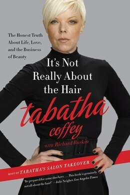 Book It's Not Really About The Hair: The Honest Truth About Life, Love, and the Business of Beauty by Tabatha Coffey