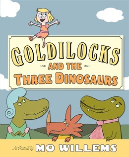 Book Goldilocks And The Three Dinosaurs: As Retold By Mo Willems by Mo Willems