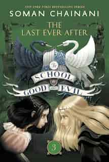 The School for Good and Evil #3: The Last Ever After by Soman Chainani