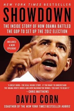 Book Showdown: The Inside Story Of How Obama Battled The Gop To Set Up The 2012 Election by David Corn