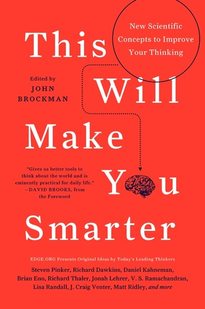 This Will Make You Smarter: New Scientific Concepts to Improve Your Thinking by John Brockman