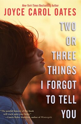 Book Two Or Three Things I Forgot To Tell You by Joyce Carol Oates