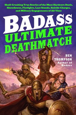 Book Badass: Ultimate Deathmatch: Skull-crushing True Stories Of The Most Hardcore Duels, Showdowns… by Ben Thompson