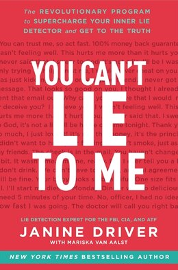 Book You Can't Lie To Me: The Revolutionary Program To Supercharge Your Inner Lie Detector And Get To… by Janine Driver
