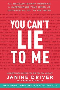 You Can't Lie To Me: The Revolutionary Program To Supercharge Your Inner Lie Detector And Get To…