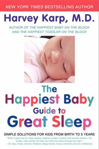 The Happiest Baby Guide To Great Sleep: Simple Solutions For Kids From Birth To 5 Years by Harvey Karp