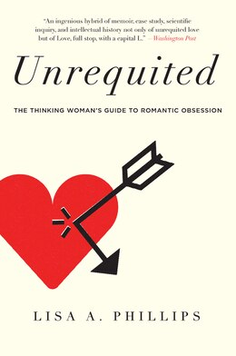 Book Unrequited: The Thinking Woman's Guide to Romantic Obsession by Lisa A. Phillips
