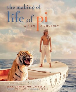 Book The Making Of Life Of Pi: A Film, A Journey by Jean-christophe Castelli