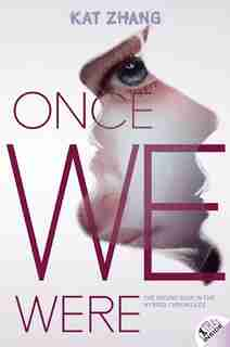 Once We Were: The Hybrid Chronicles Book 2 by Kat Zhang