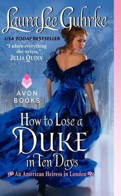 Book How To Lose A Duke In Ten Days: An American Heiress In London by Laura Lee Guhrke