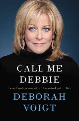 Book Call Me Debbie: True Confessions Of A Down-to-earth Diva by Deborah Voigt
