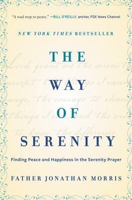 Book The Way Of Serenity: Finding Peace and Happiness in the Serenity Prayer by Jonathan Morris
