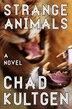 Strange Animals: A Novel by Chad Kultgen