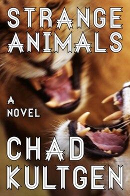Book Strange Animals: A Novel by Chad Kultgen