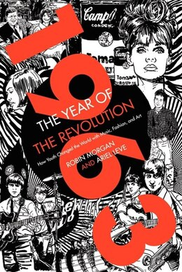 Book 1963: The Year Of The Revolution: How Youth Changed The World With Music, Art, And Fashion by Ariel Leve