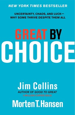 Book Great by Choice: Uncertainty, Chaos, and Luck--Why Some Thrive Despite Them All by Jim Collins