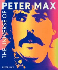 The Universe Of Peter Max: A Psychedelic Odyssey