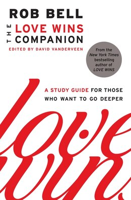 Book The Love Wins Companion: A Study Guide for Those Who Want to Go Deeper by Rob Bell