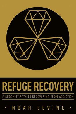 Book Refuge Recovery: A Buddhist Path To Recovering From Addiction by Noah Levine