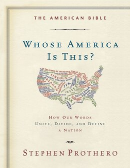 Book The American Bible-whose America Is This?: How Our Words Unite, Divide, and Define a Nation by Stephen Prothero