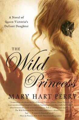 Book The Wild Princess: A Novel Of Queen Victoria's Daughters by Mary H Perry