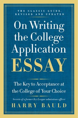 Book On Writing The College Application Essay, 25th Anniversary Edition: The Key To Acceptance At The… by Harry Bauld