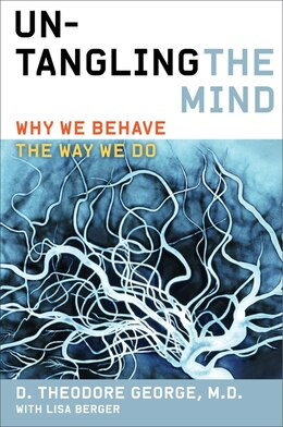 Book Untangling the Mind: Why We Behave The Way We Do by David Theodore George