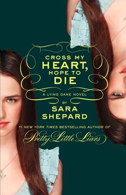 Book The Lying Game #5: Cross My Heart, Hope To Die: Cross My Heart, Hope to Die by Sara Shepard