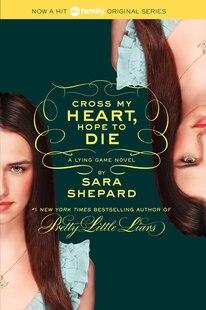 The Lying Game #5: Cross My Heart, Hope To Die: Cross My Heart, Hope To Die